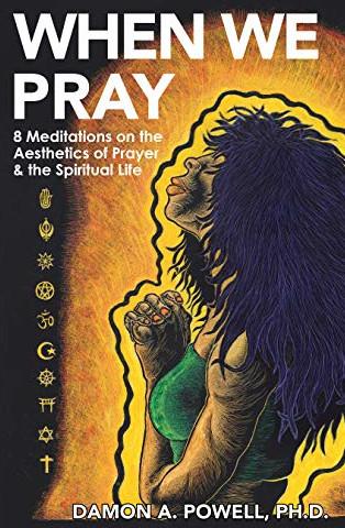 When We Pray: 8 Meditations on the Aesthetics of Prayer & the Spiritual Life