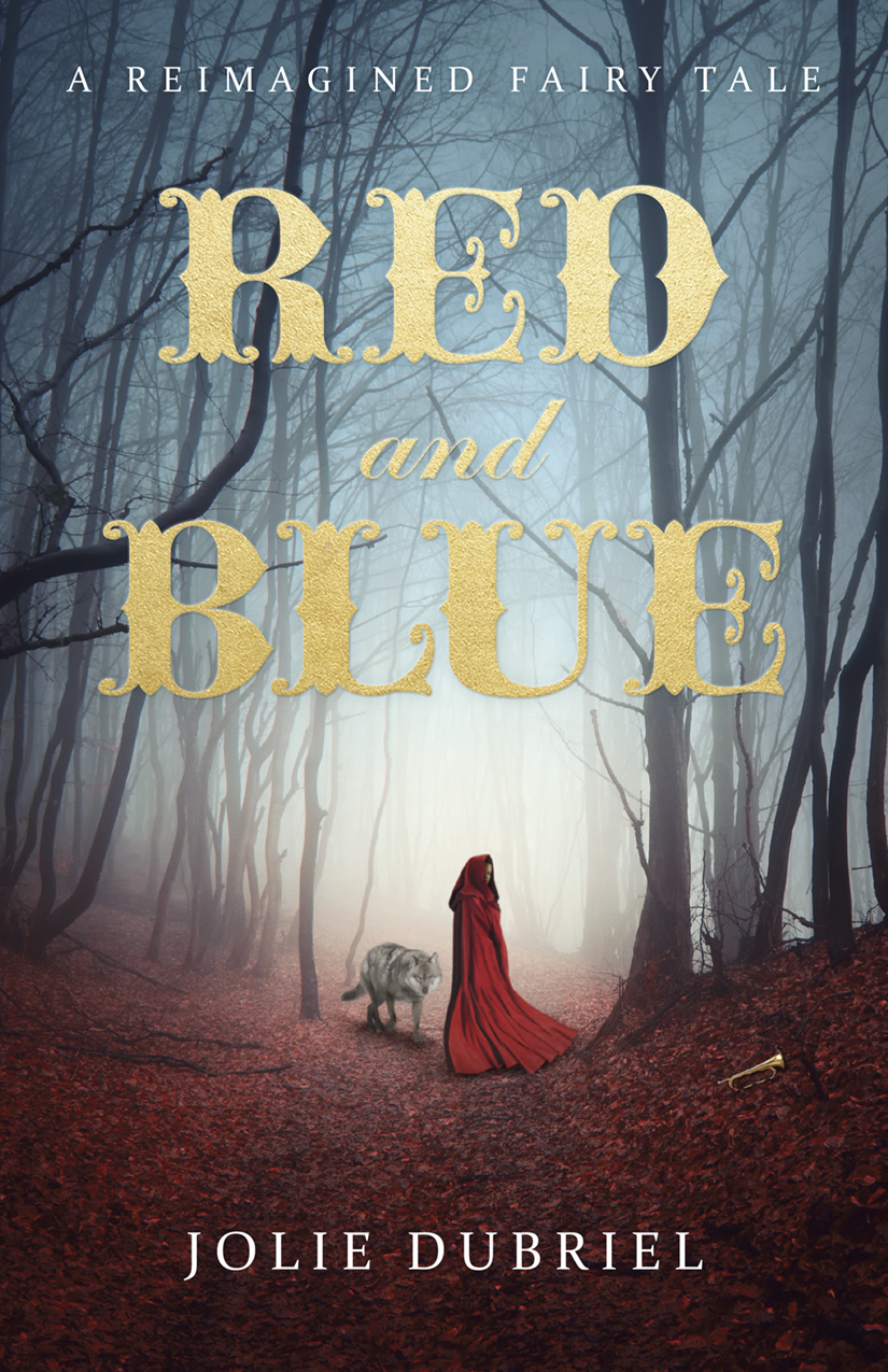 Red and Blue: A Reimagined Fairytale By Jolie Dubriel